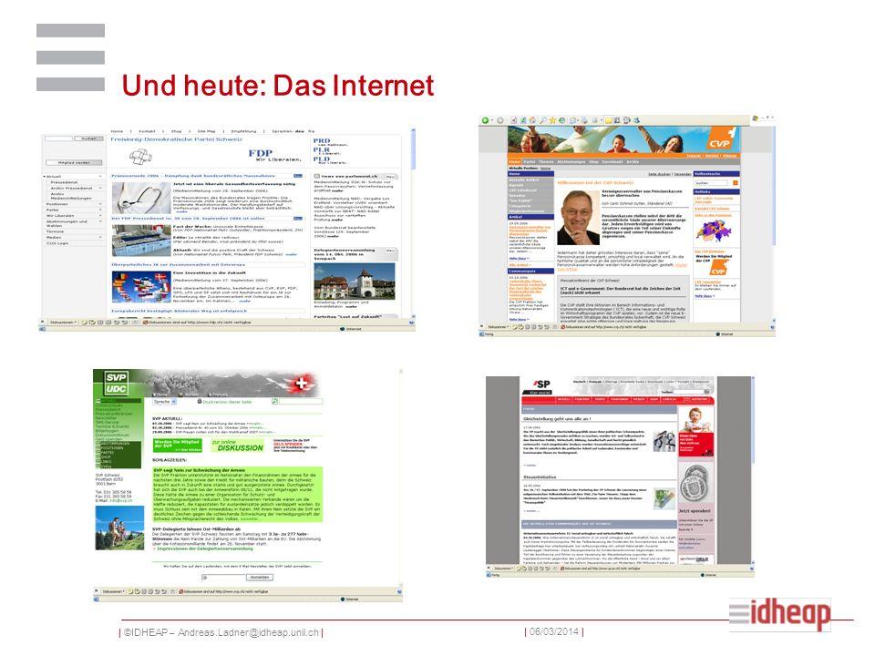 | ©IDHEAP – Andreas.Ladner@idheap.unil.ch | | 06/03/2014 | Und heute: Das Internet