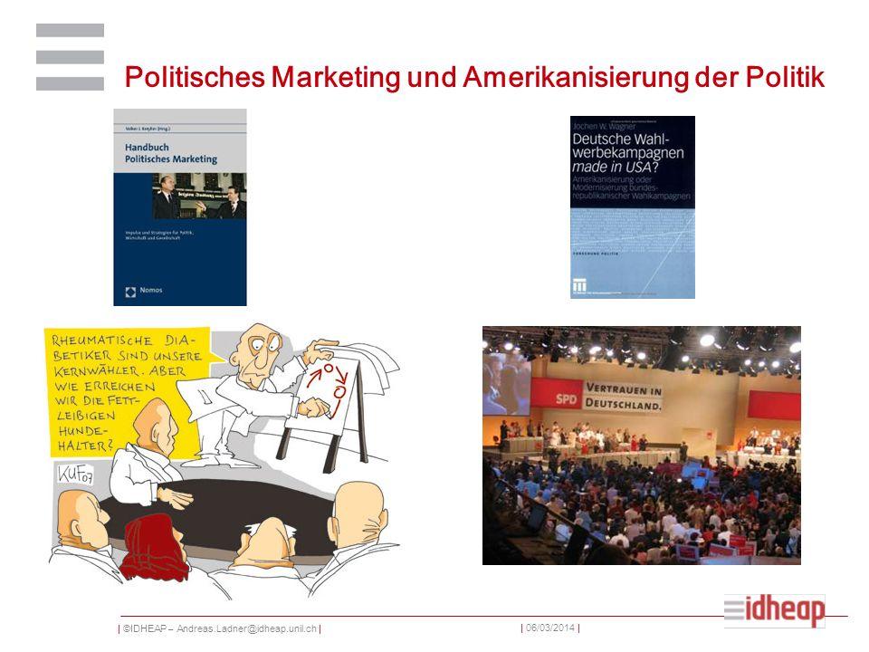 | ©IDHEAP – Andreas.Ladner@idheap.unil.ch | | 06/03/2014 | Politisches Marketing und Amerikanisierung der Politik