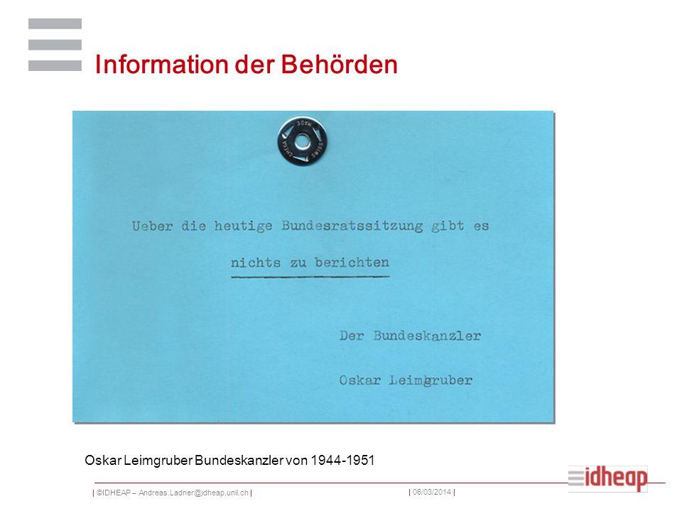 | ©IDHEAP – Andreas.Ladner@idheap.unil.ch | | 06/03/2014 | Information der Behörden Oskar Leimgruber Bundeskanzler von 1944-1951