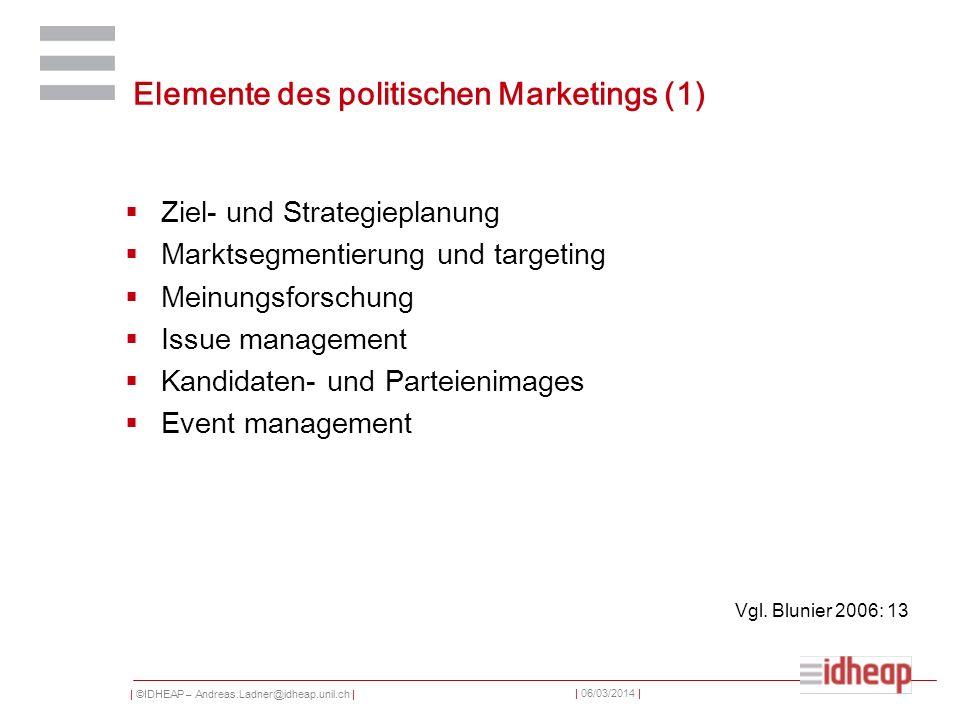 | ©IDHEAP – Andreas.Ladner@idheap.unil.ch | | 06/03/2014 | Elemente des politischen Marketings (1) Ziel- und Strategieplanung Marktsegmentierung und t