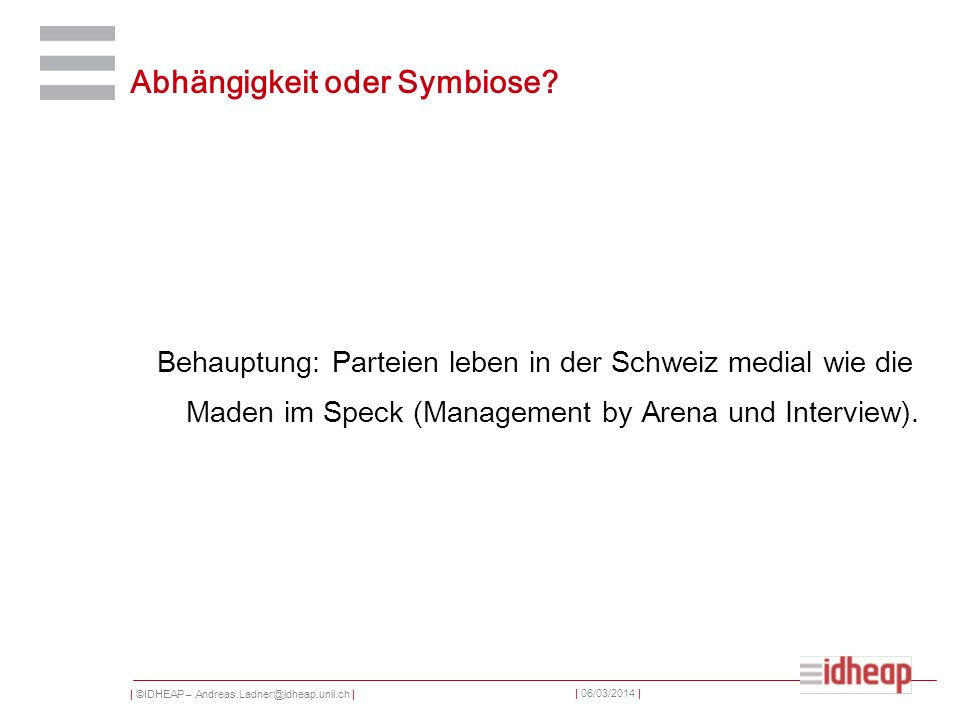 | ©IDHEAP – Andreas.Ladner@idheap.unil.ch | | 06/03/2014 | Abhängigkeit oder Symbiose.