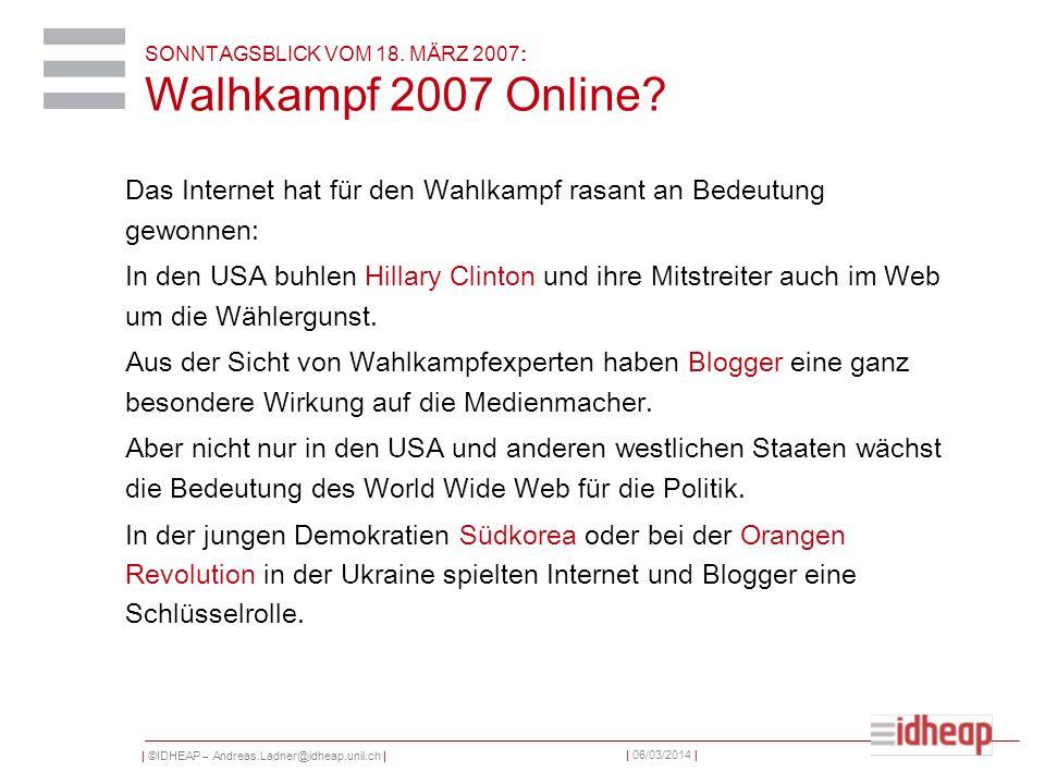 | ©IDHEAP – Andreas.Ladner@idheap.unil.ch | | 06/03/2014 | SONNTAGSBLICK VOM 18. MÄRZ 2007: Walhkampf 2007 Online? Das Internet hat für den Wahlkampf