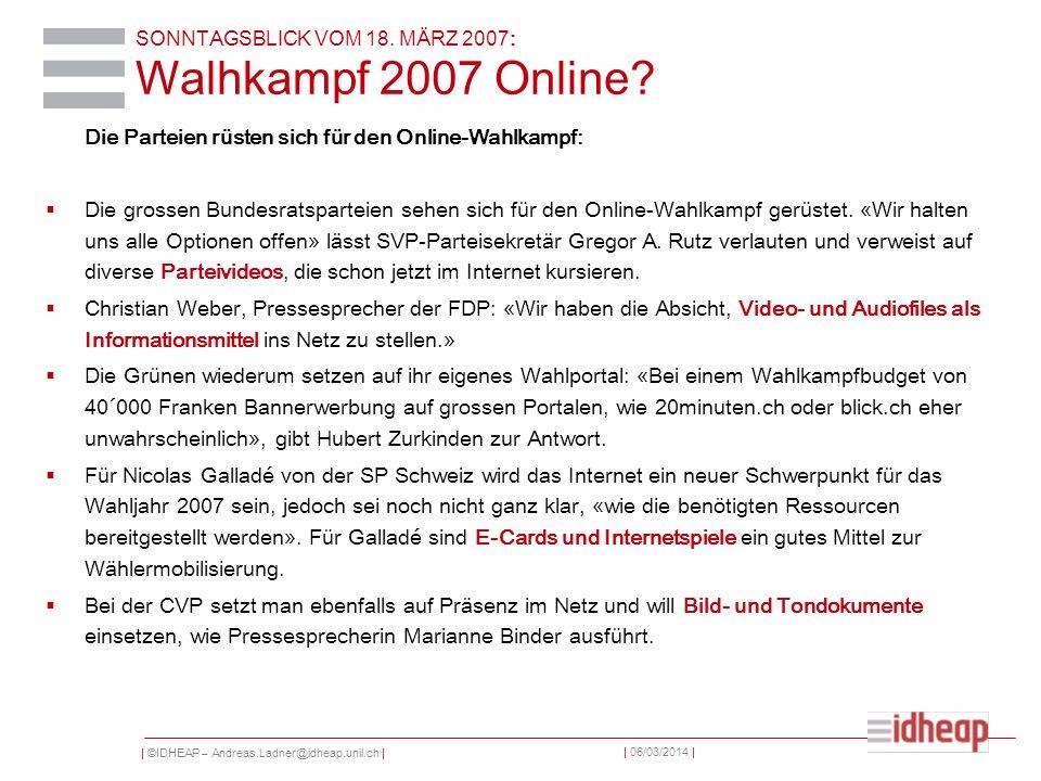 | ©IDHEAP – Andreas.Ladner@idheap.unil.ch | | 06/03/2014 | SONNTAGSBLICK VOM 18. MÄRZ 2007: Walhkampf 2007 Online? Die Parteien rüsten sich für den On