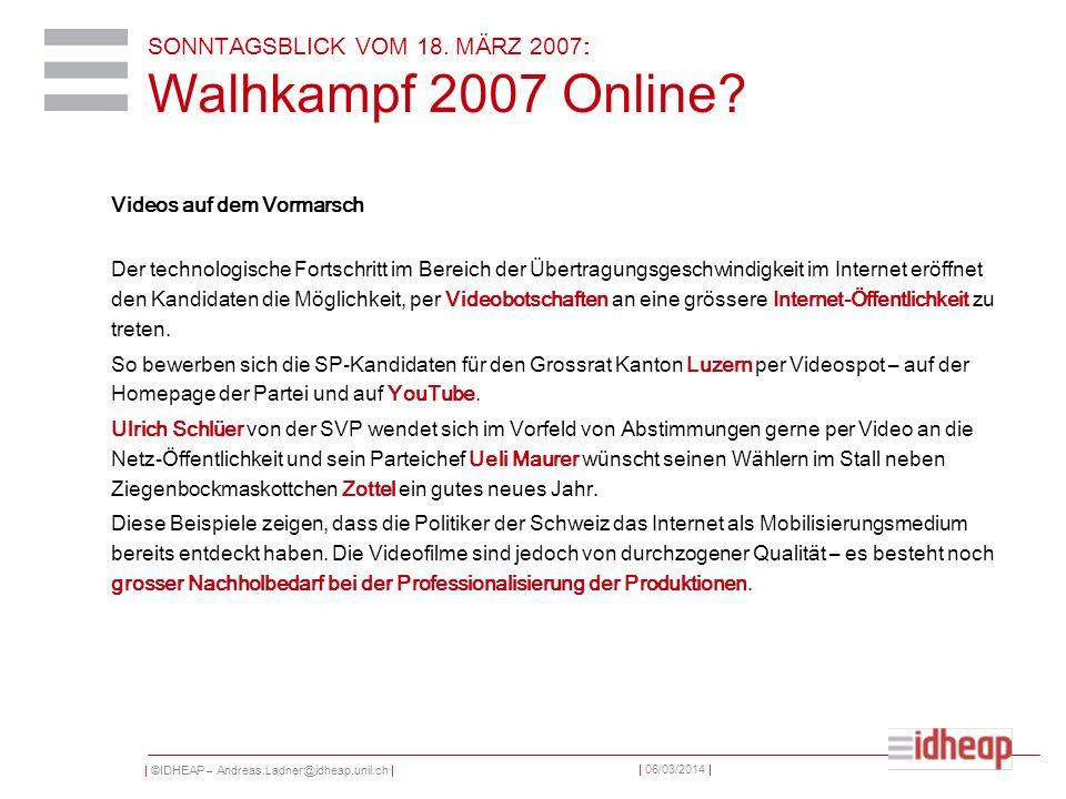 | ©IDHEAP – Andreas.Ladner@idheap.unil.ch | | 06/03/2014 | SONNTAGSBLICK VOM 18. MÄRZ 2007: Walhkampf 2007 Online? Videos auf dem Vormarsch Der techno