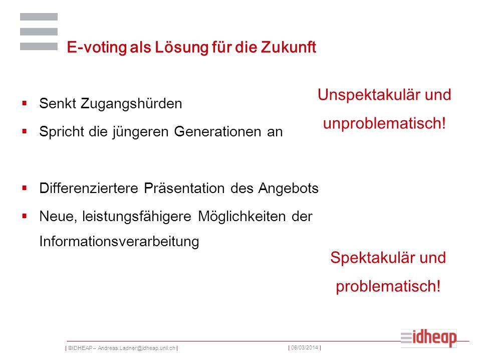 | ©IDHEAP – Andreas.Ladner@idheap.unil.ch | | 06/03/2014 | E-voting als Lösung für die Zukunft Senkt Zugangshürden Spricht die jüngeren Generationen a