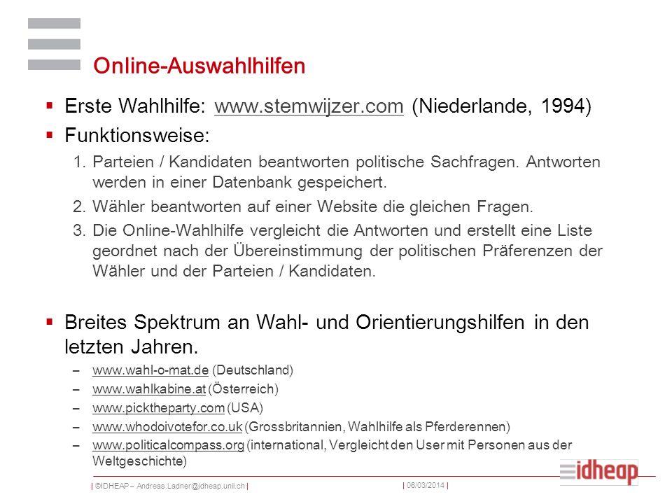 | ©IDHEAP – Andreas.Ladner@idheap.unil.ch | | 06/03/2014 | Online-Auswahlhilfen Erste Wahlhilfe: www.stemwijzer.com (Niederlande, 1994)www.stemwijzer.com Funktionsweise: 1.Parteien / Kandidaten beantworten politische Sachfragen.