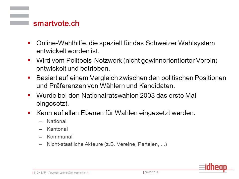 | ©IDHEAP – Andreas.Ladner@idheap.unil.ch | | 06/03/2014 | smartvote.ch Online-Wahlhilfe, die speziell für das Schweizer Wahlsystem entwickelt worden ist.