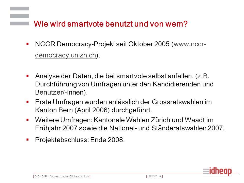 | ©IDHEAP – Andreas.Ladner@idheap.unil.ch | | 06/03/2014 | Wie wird smartvote benutzt und von wem? NCCR Democracy-Projekt seit Oktober 2005 (www.nccr-