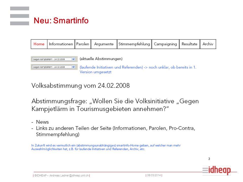 | ©IDHEAP – Andreas.Ladner@idheap.unil.ch | | 06/03/2014 | Neu: Smartinfo