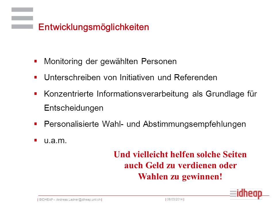 | ©IDHEAP – Andreas.Ladner@idheap.unil.ch | | 06/03/2014 | Entwicklungsmöglichkeiten Monitoring der gewählten Personen Unterschreiben von Initiativen