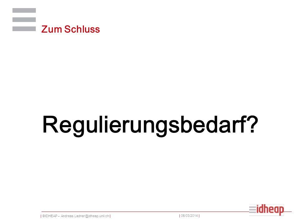 | ©IDHEAP – Andreas.Ladner@idheap.unil.ch | | 06/03/2014 | Zum Schluss Regulierungsbedarf?