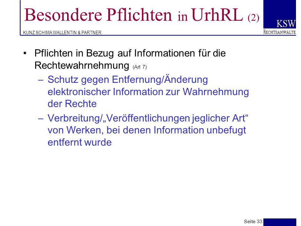 KUNZ SCHIMA WALLENTIN & PARTNER Besondere Pflichten in UrhRL (1) Pflichten in Bezug auf technische Maßnahmen (Art 6) –Rechtsschutz gegen Umgehung wirk
