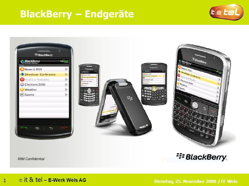 © it & tel – E-Werk Wels AG 1 Dienstag, 25. November 2008 / FF Wels BlackBerry – Endgeräte