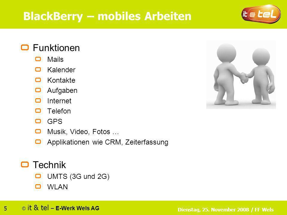© it & tel – E-Werk Wels AG 5 Dienstag, 25. November 2008 / FF Wels BlackBerry – mobiles Arbeiten Funktionen Mails Kalender Kontakte Aufgaben Internet