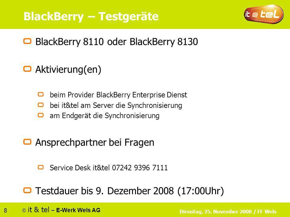 © it & tel – E-Werk Wels AG 8 Dienstag, 25. November 2008 / FF Wels BlackBerry – Testgeräte BlackBerry 8110 oder BlackBerry 8130 Aktivierung(en) beim