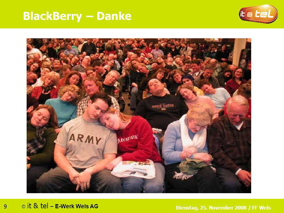 © it & tel – E-Werk Wels AG 9 Dienstag, 25. November 2008 / FF Wels BlackBerry – Danke