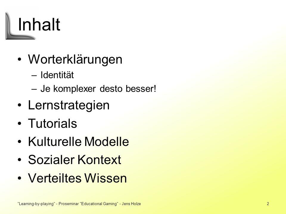 Learning-by-playing - Proseminar Educational Gaming - Jens Holze3 Semiotic domain Bestimmtes Themengebiet Beinhaltet Sprache, Wissen, Verhalten usw.