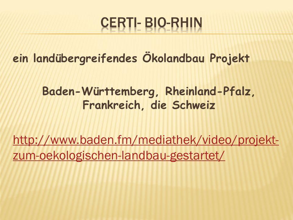ein landübergreifendes Ökolandbau Projekt Baden-Württemberg, Rheinland-Pfalz, Frankreich, die Schweiz http://www.baden.fm/mediathek/video/projekt- zum-oekologischen-landbau-gestartet/