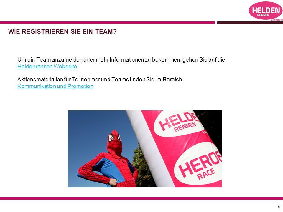 WIE REGISTRIEREN SIE EIN TEAM? 6 Um ein Team anzumelden oder mehr Informationen zu bekommen, gehen Sie auf die Heldenrennen Webseite Heldenrennen Webs