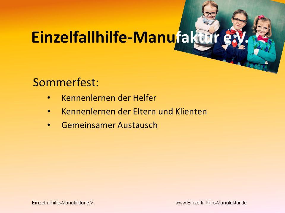 Sommerfest: Kennenlernen der Helfer Kennenlernen der Eltern und Klienten Gemeinsamer Austausch Einzelfallhilfe-Manufaktur e.V.