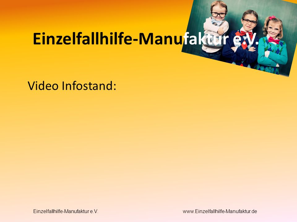 Video Infostand: Einzelfallhilfe-Manufaktur e.V. www.Einzelfallhilfe-Manufaktur.de Einzelfallhilfe-Manufaktur e.V.
