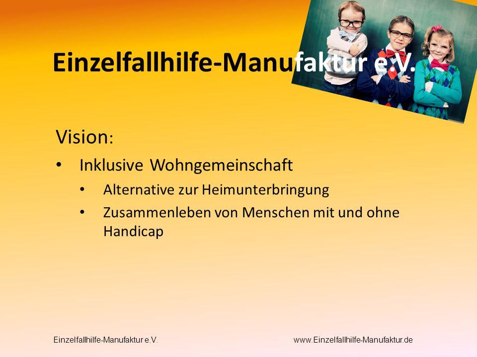 Vision : Inklusive Wohngemeinschaft Alternative zur Heimunterbringung Zusammenleben von Menschen mit und ohne Handicap Einzelfallhilfe-Manufaktur e.V.