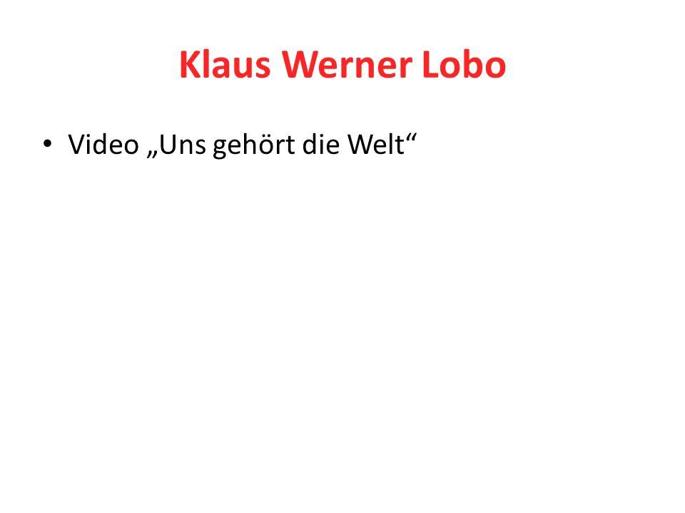 Klaus Werner Lobo Video Uns gehört die Welt