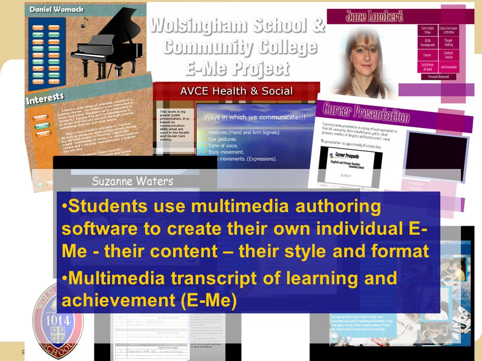 Co-funded by the EU Commission OLCOS - Open eLearning Content Observatory Services page: 14 Students use multimedia authoring software to create their own individual E- Me - their content – their style and format Multimedia transcript of learning and achievement (E-Me)