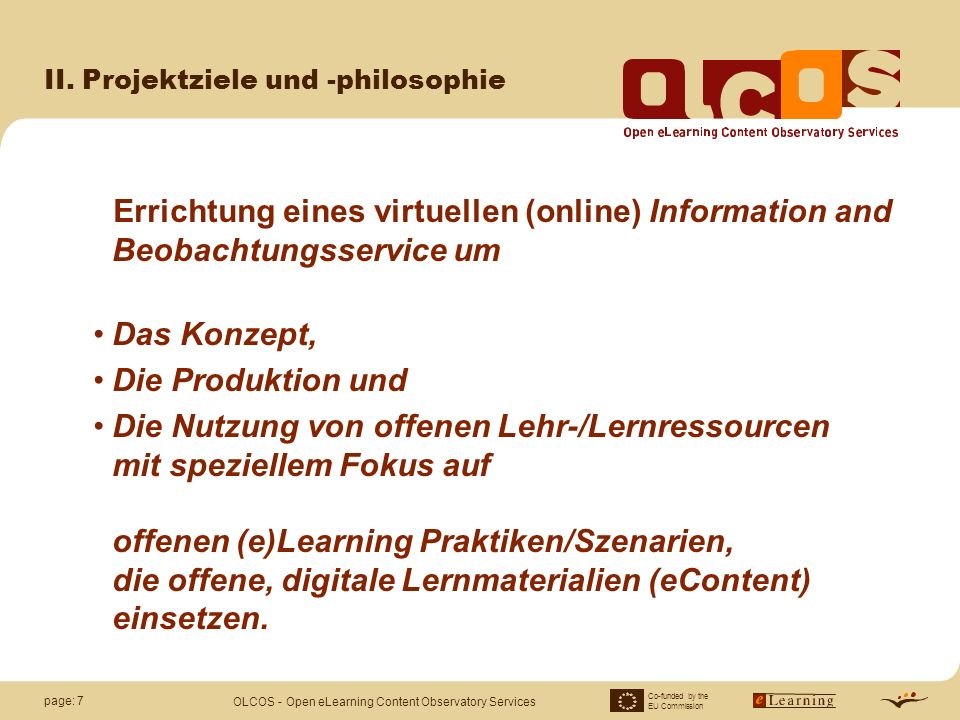 Co-funded by the EU Commission OLCOS - Open eLearning Content Observatory Services page: 18 III.Status (1) Road-mapping: für Institutionen und Bildungspolitische Rahmensetzer: UNESCO Catedra Seminar, 24th November 06 (2) Tutorials (wikieducator.org): Entwickeln und Testen Anfang 2007: