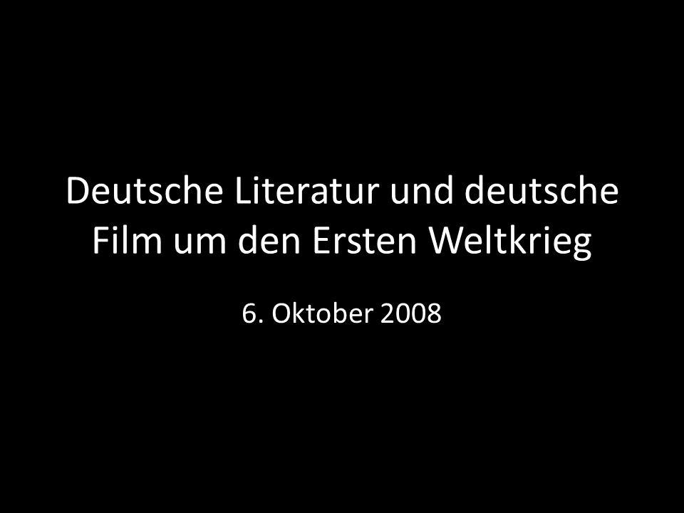 Deutsche Literatur und deutsche Film um den Ersten Weltkrieg 6. Oktober 2008