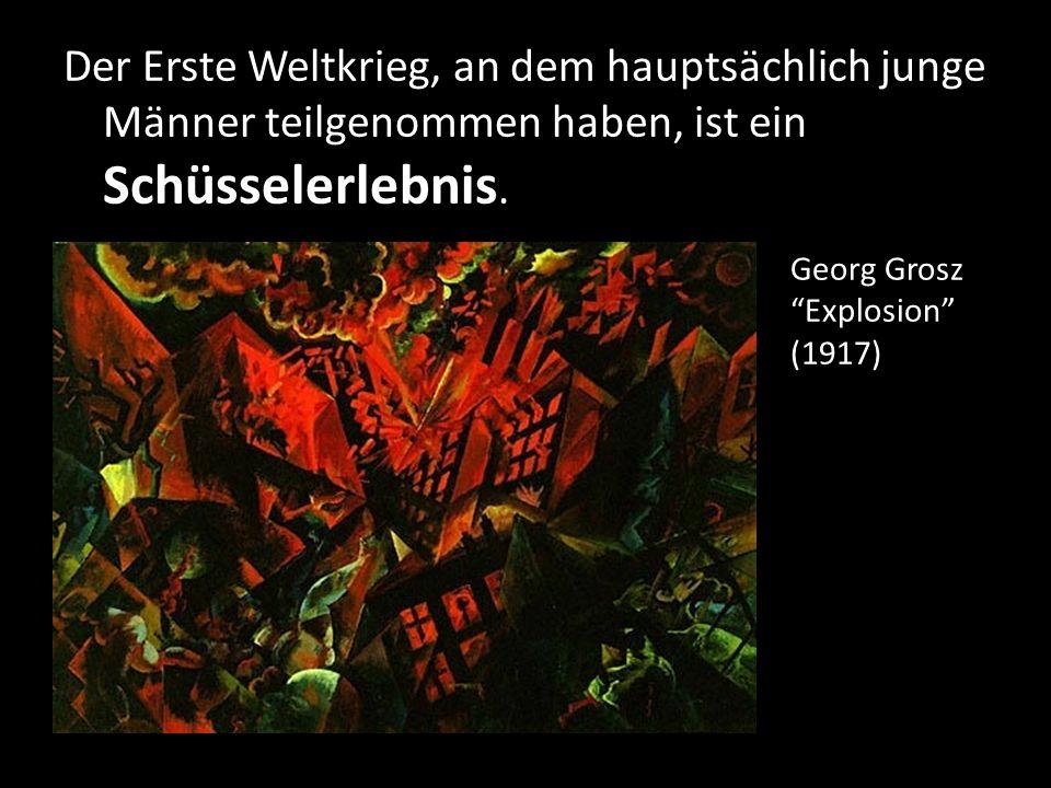 Der Erste Weltkrieg, an dem hauptsächlich junge Männer teilgenommen haben, ist ein Schüsselerlebnis. Georg Grosz Explosion (1917)