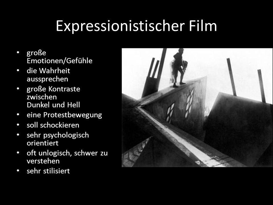 Expressionistischer Film große Emotionen/Gefühle die Wahrheit aussprechen große Kontraste zwischen Dunkel und Hell eine Protestbewegung soll schockieren sehr psychologisch orientiert oft unlogisch, schwer zu verstehen sehr stilisiert