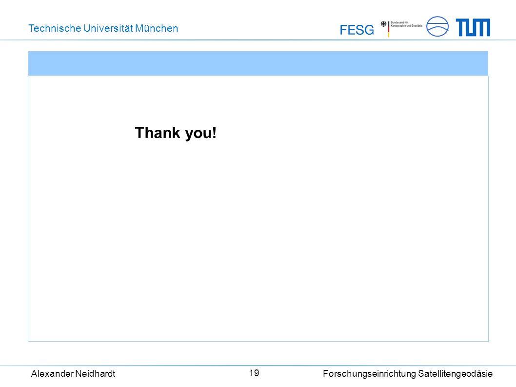 Technische Universität München Alexander Neidhardt Forschungseinrichtung Satellitengeodäsie 19 Thank you!