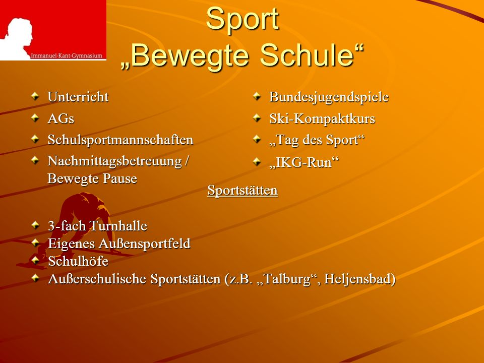 Sport Bewegte Schule UnterrichtAGsSchulsportmannschaften Nachmittagsbetreuung / Bewegte Pause BundesjugendspieleSki-Kompaktkurs Tag des Sport IKG-Run