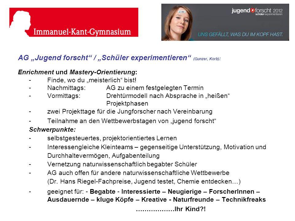 AG Jugend forscht / Schüler experimentieren (Gunzer, Korb) : Enrichment und Mastery-Orientierung: -Finde, wo du meisterlich bist! -Nachmittags:AG zu e