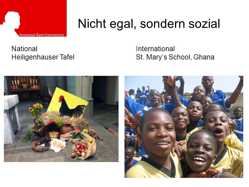 Nicht egal, sondern sozial NationalInternational Heiligenhauser TafelSt. Marys School, Ghana