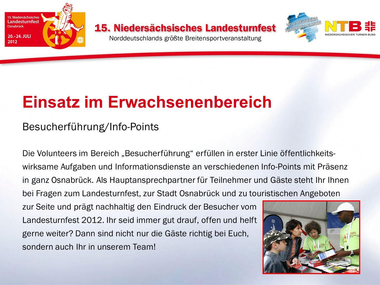 Besucherführung/Info-Points Die Volunteers im Bereich Besucherführung erfüllen in erster Linie öffentlichkeits- wirksame Aufgaben und Informationsdienste an verschiedenen Info-Points mit Präsenz in ganz Osnabrück.