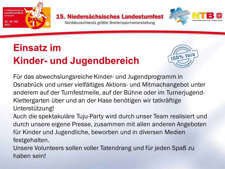 Für das abwechslungsreiche Kinder- und Jugendprogramm in Osnabrück und unser vielfältiges Aktions- und Mitmachangebot unter anderem auf der Turnfestmeile, auf der Bühne oder im Turnerjugend- Klettergarten über und an der Hase benötigen wir tatkräftige Unterstützung.