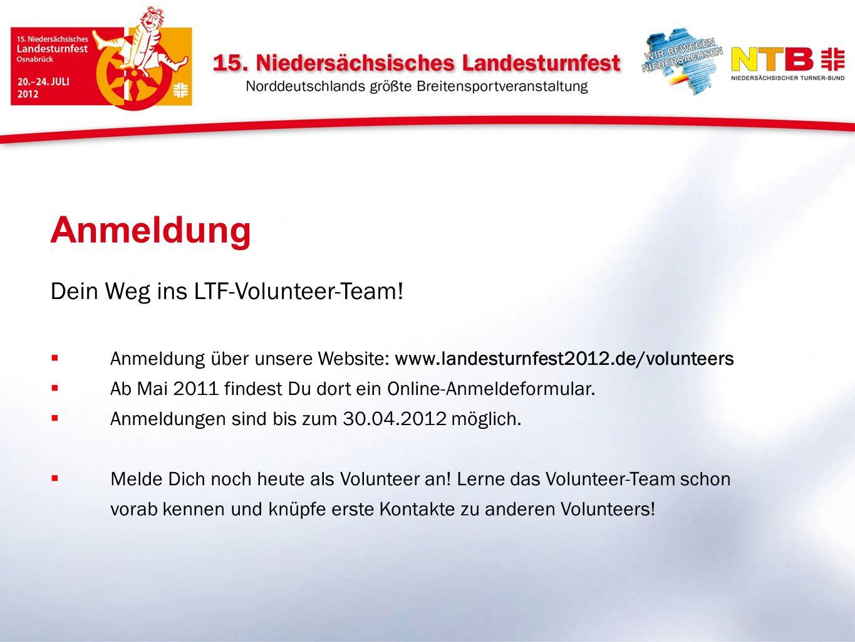 Dein Weg ins LTF-Volunteer-Team! Anmeldung über unsere Website: www.landesturnfest2012.de/volunteers Ab Mai 2011 findest Du dort ein Online-Anmeldefor