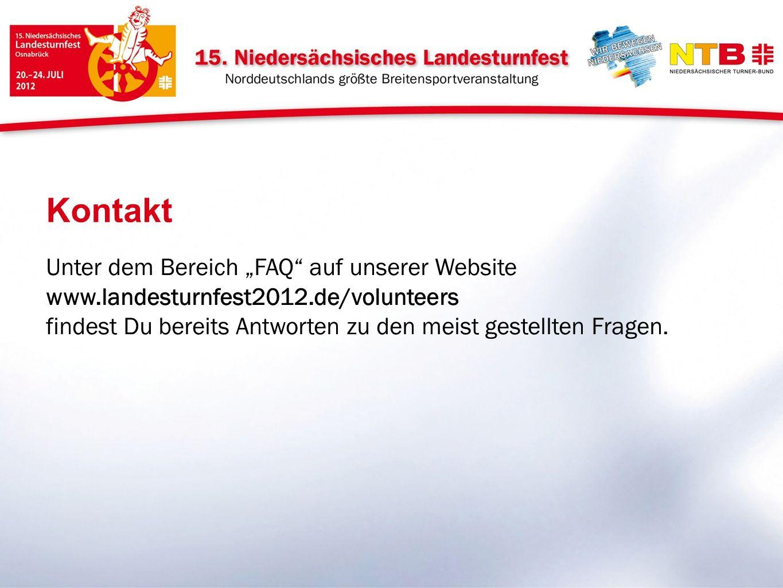 Unter dem Bereich FAQ auf unserer Website www.landesturnfest2012.de/volunteers findest Du bereits Antworten zu den meist gestellten Fragen. Kontakt
