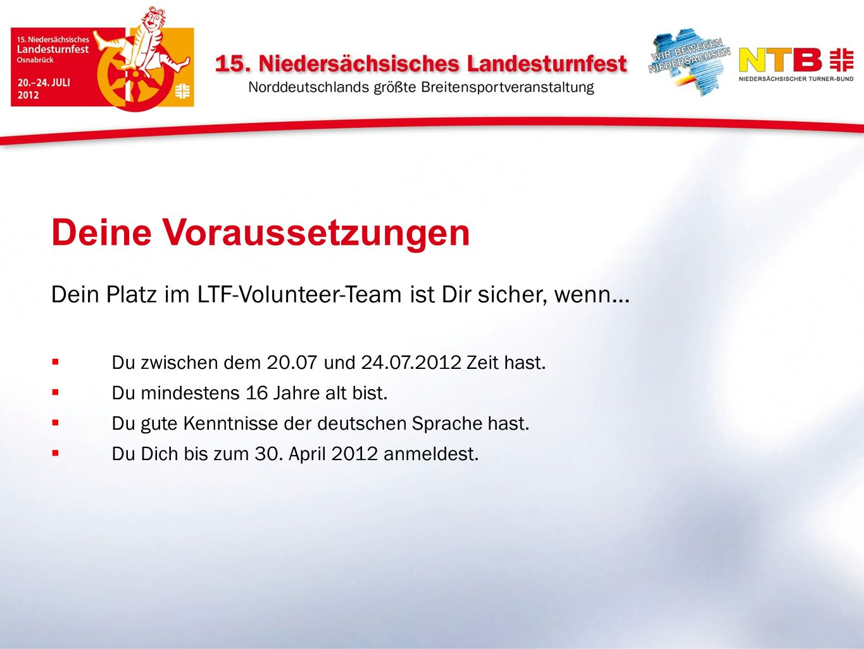 Dein Platz im LTF-Volunteer-Team ist Dir sicher, wenn… Du zwischen dem 20.07 und 24.07.2012 Zeit hast. Du mindestens 16 Jahre alt bist. Du gute Kenntn