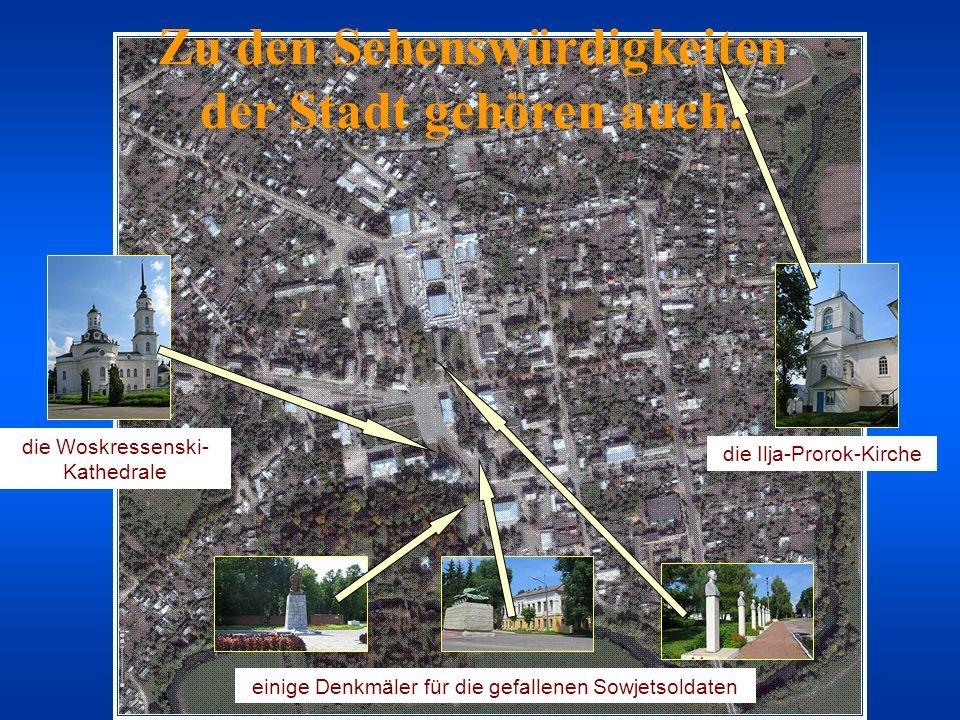 Zu den Sehenswürdigkeiten der Stadt gehören auch: die Ilja-Prorok-Kirche einige Denkmäler für die gefallenen Sowjetsoldaten die Woskressenski- Kathedrale