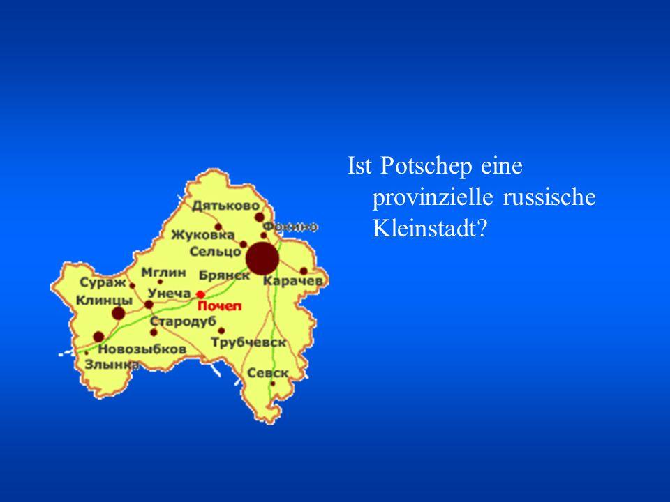 Ist Potschep eine provinzielle russische Kleinstadt