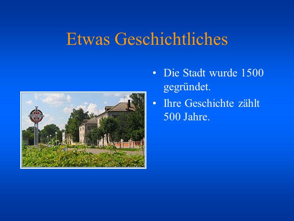 Etwas Geschichtliches Die Stadt wurde 1500 gegründet. Ihre Geschichte zählt 500 Jahre.