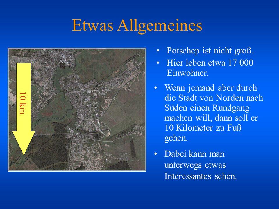 Etwas Allgemeines Potschep ist nicht groß. Hier leben etwa 17 000 Einwohner.