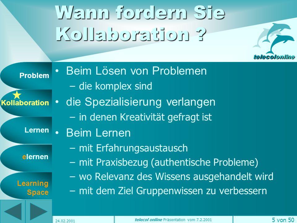 Problem Kollaboration Lernen elernen telecolonline Learning Space telecol online Präsentation vom 7.2.2001 4 von 50 24.02.2001 Wie sind Sie erfolgreicher.