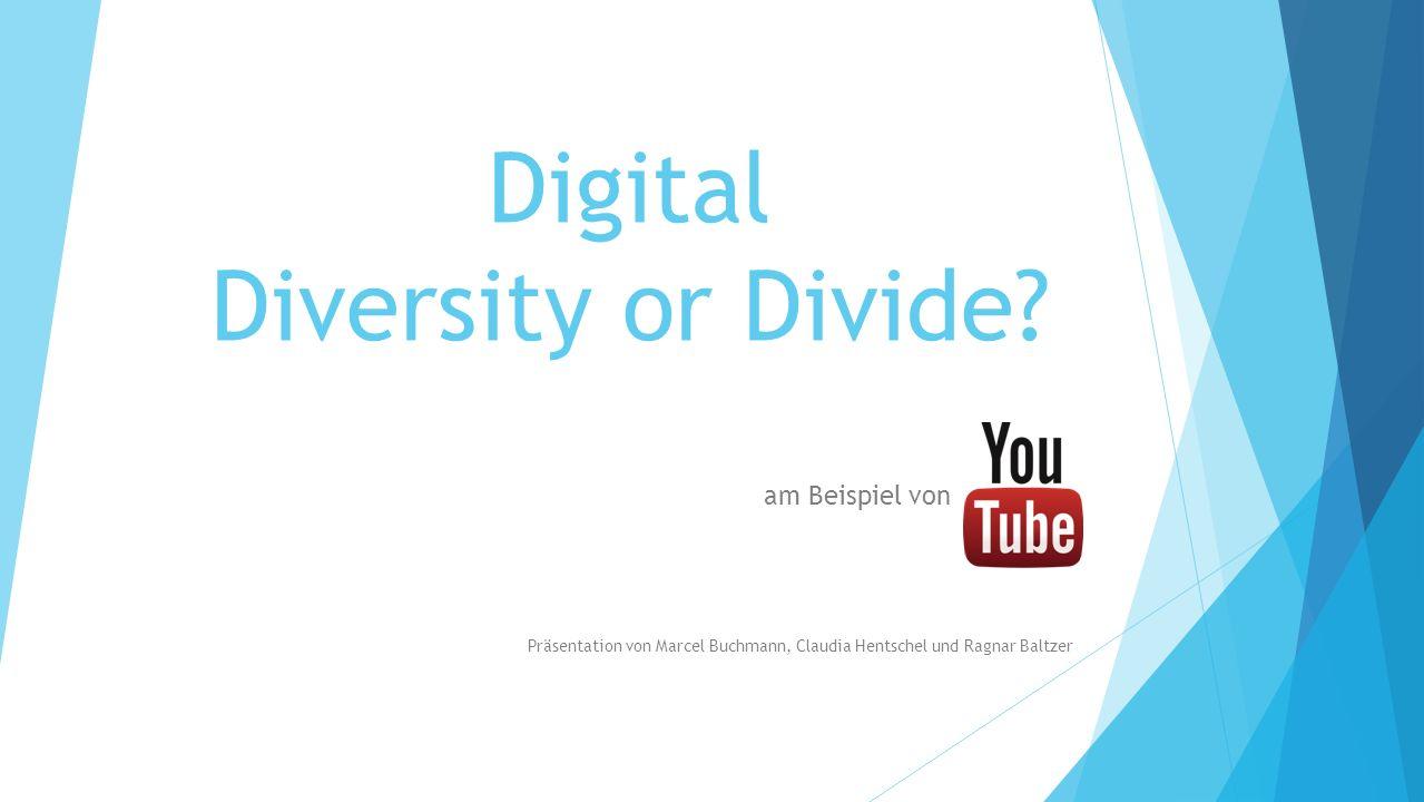 Digital Diversity or Divide? am Beispiel von. Präsentation von Marcel Buchmann, Claudia Hentschel und Ragnar Baltzer