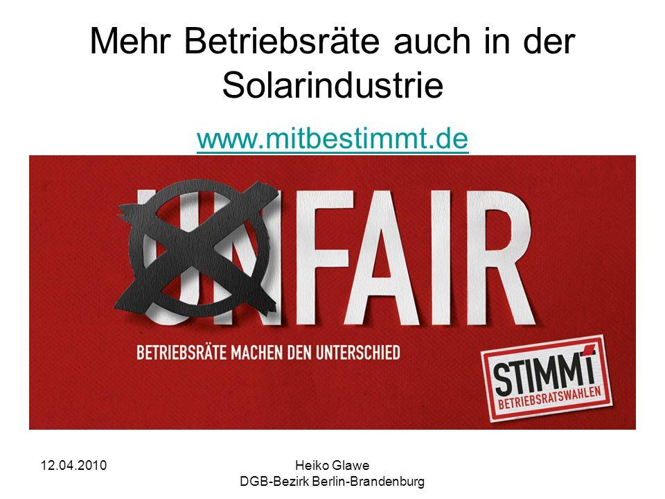 12.04.2010Heiko Glawe DGB-Bezirk Berlin-Brandenburg Mehr Betriebsräte auch in der Solarindustrie www.mitbestimmt.de