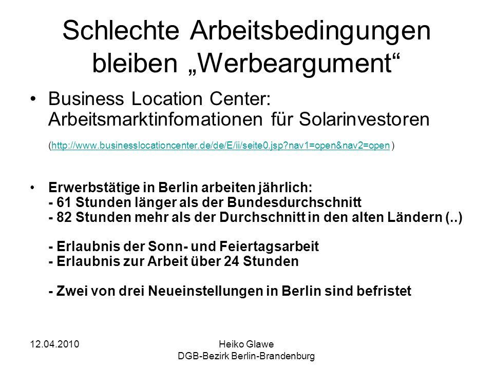 12.04.2010Heiko Glawe DGB-Bezirk Berlin-Brandenburg Schlechte Arbeitsbedingungen bleiben Werbeargument Business Location Center: Arbeitsmarktinfomatio
