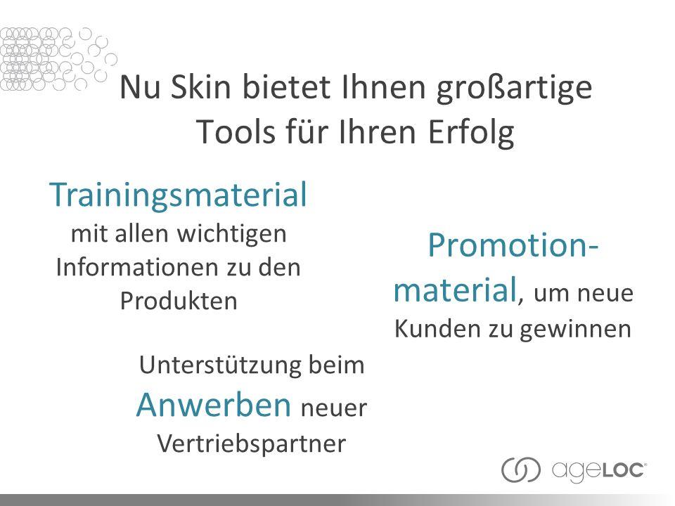 Nu Skin bietet Ihnen großartige Tools für Ihren Erfolg Promotion- material, um neue Kunden zu gewinnen Unterstützung beim Anwerben neuer Vertriebspartner Trainingsmaterial mit allen wichtigen Informationen zu den Produkten